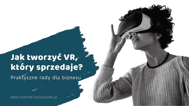 Jak tworzyć VR, który sprzedaje? Praktyczne rady dla biznesu