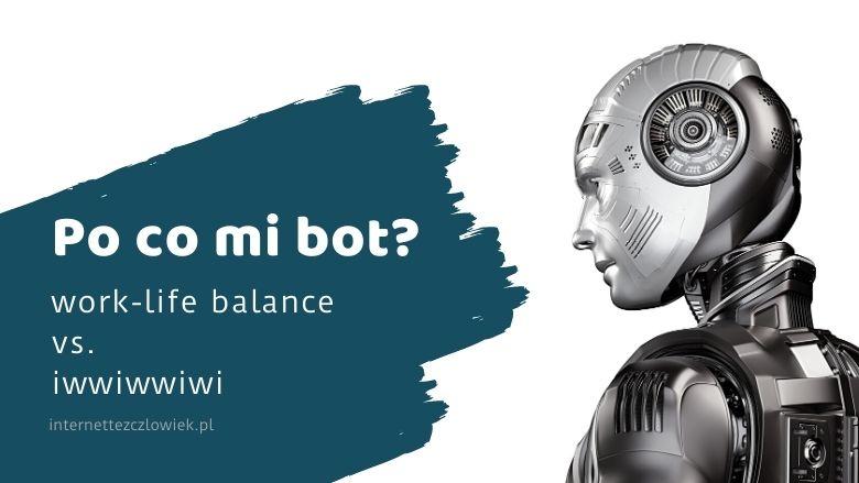 Po co mi bot biznes online work life balance iwwiwwiwi