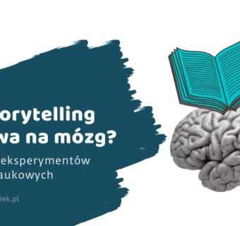 Storytelling – po co i dlaczego? Jak storytelling wpływa na mózg?