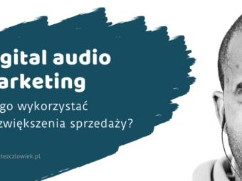 Digital audio marketing – jak go wykorzystać do zwiększenia sprzedaży?